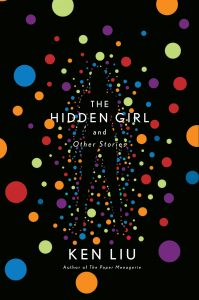 The Hidden Girl and Other Stories by Ken Liu