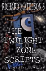 Richard Matheson's The Twilight Zone Scripts: Volume One
