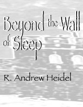 Beyond the Wall of Sleep: A Collection of Prose and Poetry 1988-1997