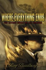 Where Everything Ends: The Mystery Novels of Ray Bradbury