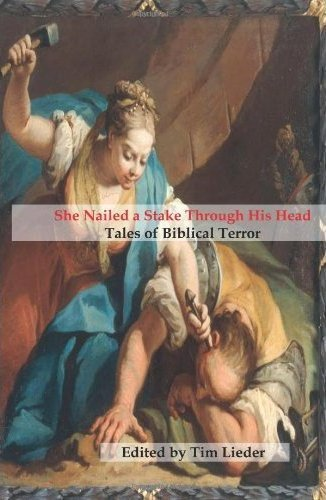 She Nailed a Stake Through His Head: Tales of Biblical Terror