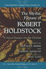 The Mythic Fantasy of Robert Holdstock: Critical Essays on the Fiction