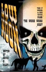 Low Noon: Tales of Horror & Dark Fantasy from the Weird Weird West
