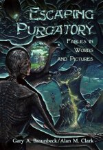 Escaping Purgatory�Fables In Words And Pictures