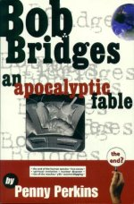 Bob Bridges: An Apocalyptic Fable