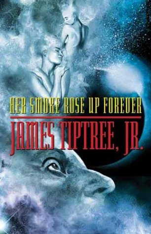 Her Smoke Rose Up Forever - James Tiptree Jr