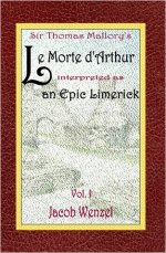 Le Morte d'Arthur. An Epic Limerick, Vol. I