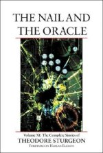 The Nail and the Oracle, Volume XI: The Complete Stories of Theodore Sturgeon
