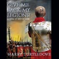 Give Me Back My Legions: A Novel of Ancient Rome