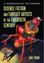Science Fiction and Fantasy Artists of the Twentieth Century: A Biographical Dictionary