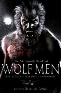 The Mammoth Book of Wolf Men: The Ultimate Werewolf Anthology (2009)