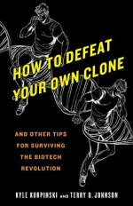 How To Defeat Your Own Clone, And Other Tips For Surviving the Biotech Revolution