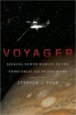 Voyager: Seeking Newer Worlds in the Third Great Age of Discovery