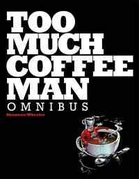 Too Much Coffee Man Omnibus