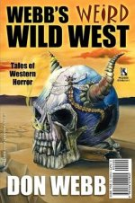Webb's Weird Wild West: Tales of Western Horror
